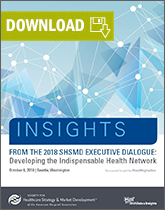 Developing the Indispensable Health Network: Insights from the 2018 SHSMD Executive Dialogue